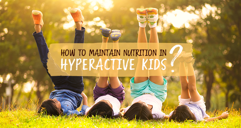 How to maintain Nutrition in Hyperactive Kids